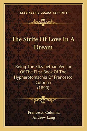 9781167212963: The Strife Of Love In A Dream: Being The Elizabethan Version Of The First Book Of The Hypnerotomachia Of Francesco Colonna (1890)