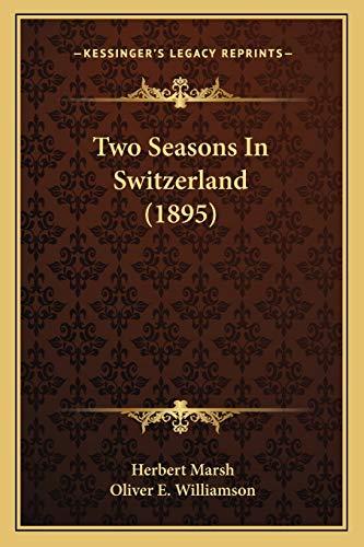 9781167215384: Two Seasons In Switzerland (1895)