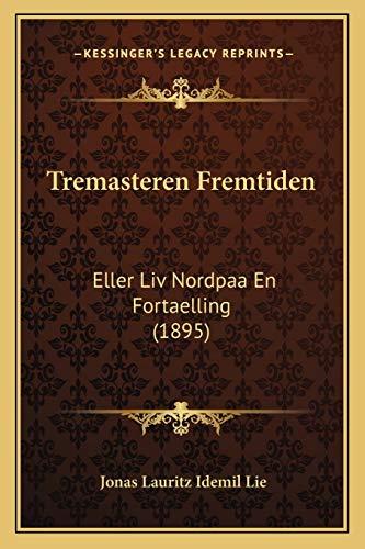 9781167216206: Tremasteren Fremtiden: Eller Liv Nordpaa En Fortaelling (1895) (Danish Edition)
