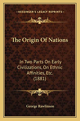 9781167218163: The Origin Of Nations: In Two Parts On Early Civilizations, On Ethnic Affinities, Etc. (1881)