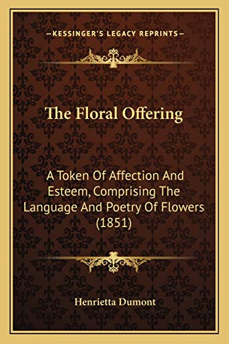 9781167218385: The Floral Offering: A Token Of Affection And Esteem, Comprising The Language And Poetry Of Flowers (1851)