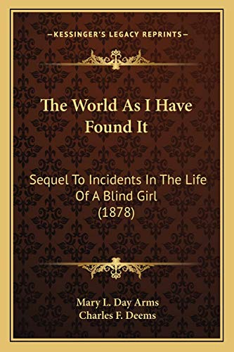 9781167219528: The World As I Have Found It: Sequel To Incidents In The Life Of A Blind Girl (1878)