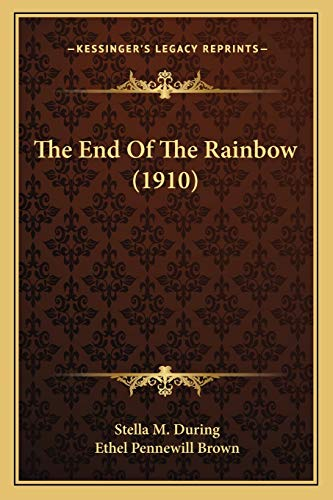 9781167221552: The End of the Rainbow (1910)