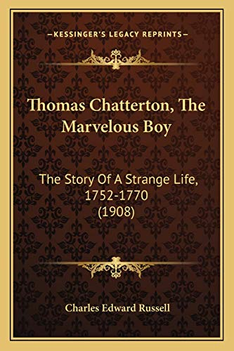 9781167221828: Thomas Chatterton, The Marvelous Boy: The Story Of A Strange Life, 1752-1770 (1908)