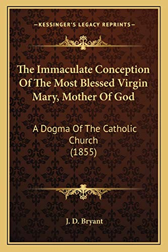 9781167223037: The Immaculate Conception Of The Most Blessed Virgin Mary, Mother Of God: A Dogma Of The Catholic Church (1855)
