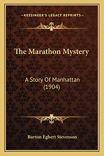 The Marathon Mystery: A Story Of Manhattan (1904) (1167224957) by Burton Egbert Stevenson