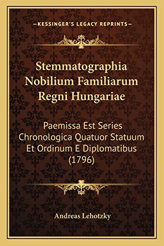 9781167226601: Stemmatographia Nobilium Familiarum Regni Hungariae: Paemissa Est Series Chronologica Quatuor Statuum Et Ordinum E Diplomatibus (1796)