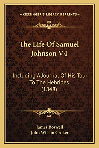 The Life Of Samuel Johnson V4: Including A Journal Of His Tour To The Hebrides (1848) (9781167226663) by James Boswell