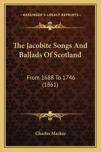 9781167227141: The Jacobite Songs And Ballads Of Scotland: From 1688 To 1746 (1861)