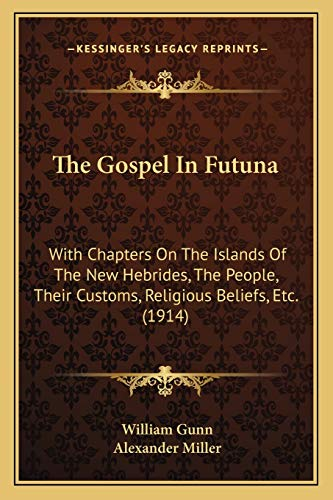 9781167228063: The Gospel In Futuna: With Chapters On The Islands Of The New Hebrides, The People, Their Customs, Religious Beliefs, Etc. (1914)
