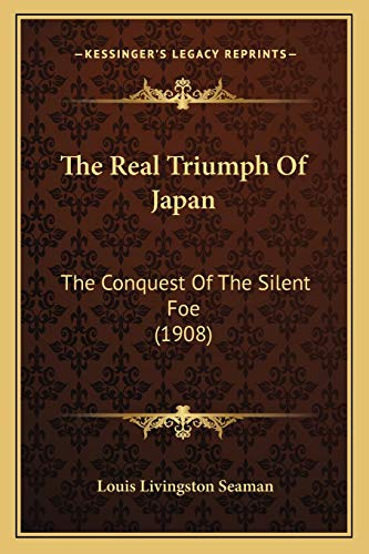 9781167228155: The Real Triumph Of Japan: The Conquest Of The Silent Foe (1908)
