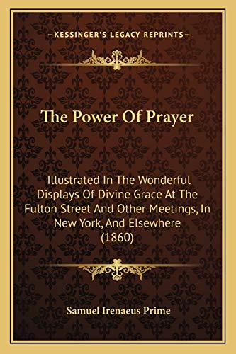 9781167229664: The Power Of Prayer: Illustrated In The Wonderful Displays Of Divine Grace At The Fulton Street And Other Meetings, In New York, And Elsewhere (1860)