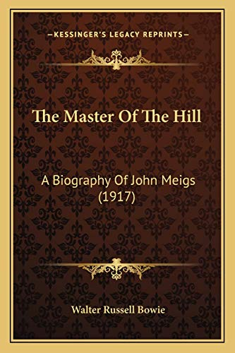 9781167231636: The Master Of The Hill: A Biography Of John Meigs (1917)