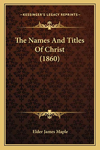 9781167232619: The Names And Titles Of Christ (1860)