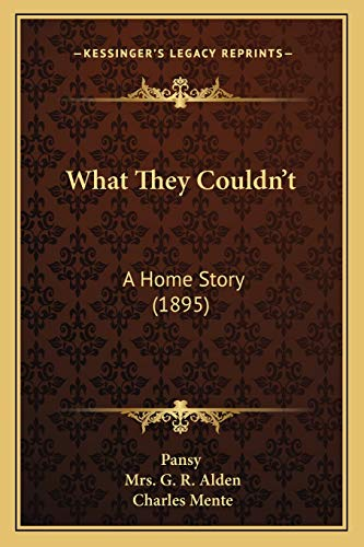 What They Couldn't: A Home Story (1895) (9781167234927) by Pansy; Mrs. G. R. Alden