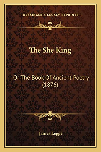 9781167235078: The She King: Or The Book Of Ancient Poetry (1876)