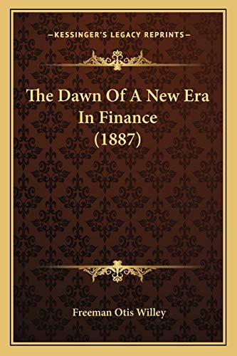 9781167236174: The Dawn Of A New Era In Finance (1887)