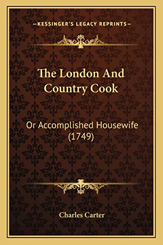 9781167237270: The London And Country Cook: Or Accomplished Housewife (1749)