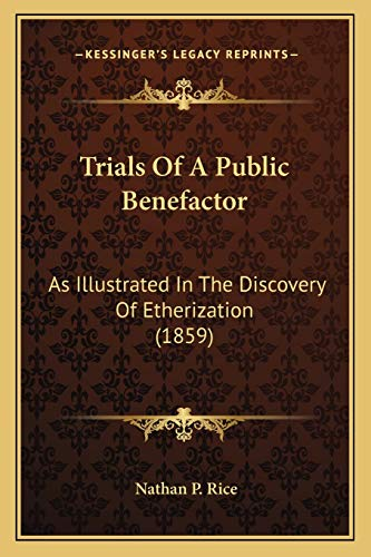 9781167237706: Trials Of A Public Benefactor: As Illustrated In The Discovery Of Etherization (1859)