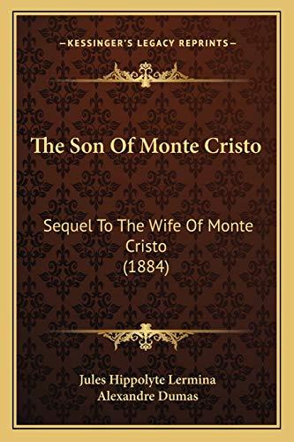 9781167237898: The Son Of Monte Cristo: Sequel To The Wife Of Monte Cristo (1884)