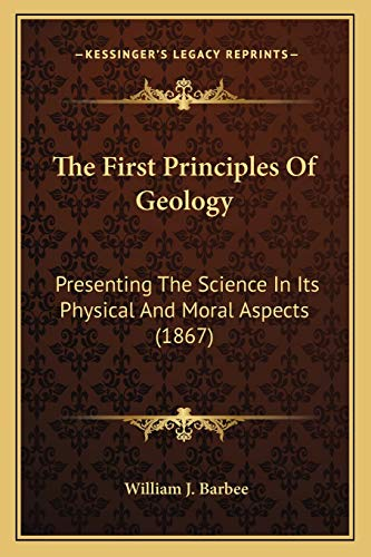 9781167240171: The First Principles Of Geology: Presenting The Science In Its Physical And Moral Aspects (1867)