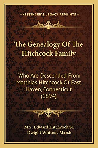 9781167242304: The Genealogy Of The Hitchcock Family: Who Are Descended From Matthias Hitchcock Of East Haven, Connecticut (1894)