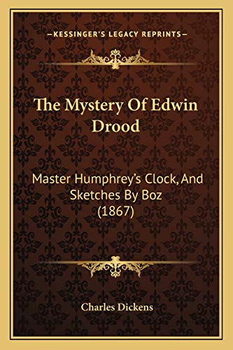 9781167242663: The Mystery Of Edwin Drood: Master Humphrey's Clock, And Sketches By Boz (1867)