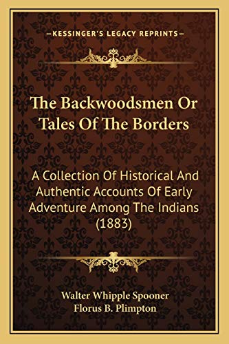 9781167242939: The Backwoodsmen Or Tales Of The Borders: A Collection Of Historical And Authentic Accounts Of Early Adventure Among The Indians (1883)