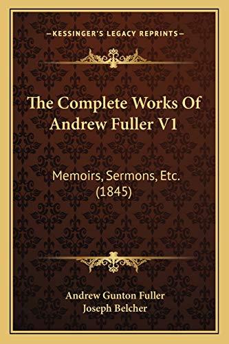 9781167245183: The Complete Works Of Andrew Fuller V1: Memoirs, Sermons, Etc. (1845)