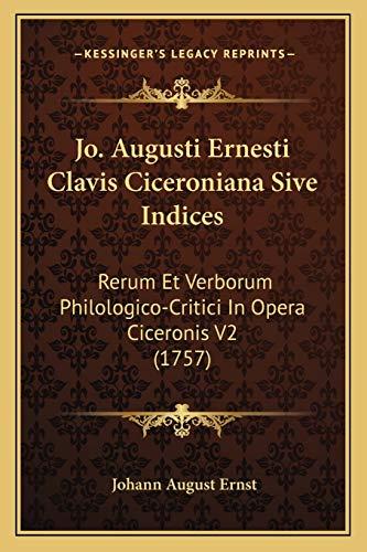 Jo. Augusti Ernesti Clavis Ciceroniana Sive Indices:
