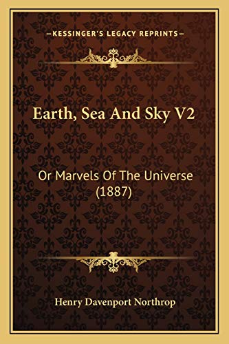9781167246234: Earth, Sea And Sky V2: Or Marvels Of The Universe (1887)