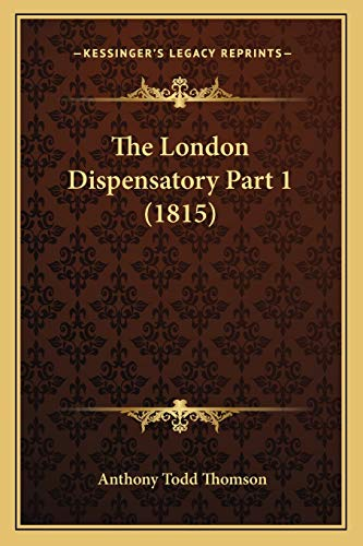 9781167252891: The London Dispensatory Part 1 (1815)