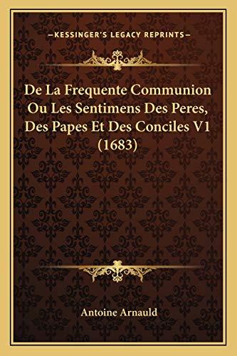 9781167252945: De La Frequente Communion Ou Les Sentimens Des Peres, Des Papes Et Des Conciles V1 (1683) (French Edition)