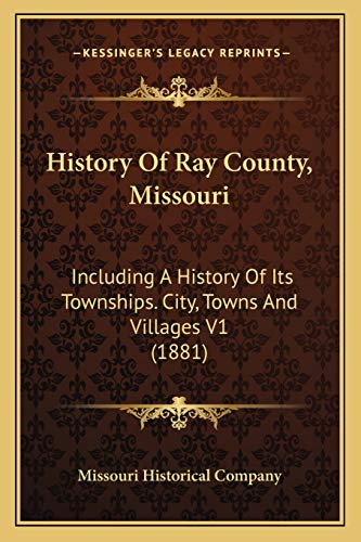9781167253195: History Of Ray County, Missouri: Including A History Of Its Townships. City, Towns And Villages V1 (1881)
