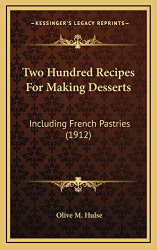 9781167255892: Two Hundred Recipes For Making Desserts: Including French Pastries (1912)