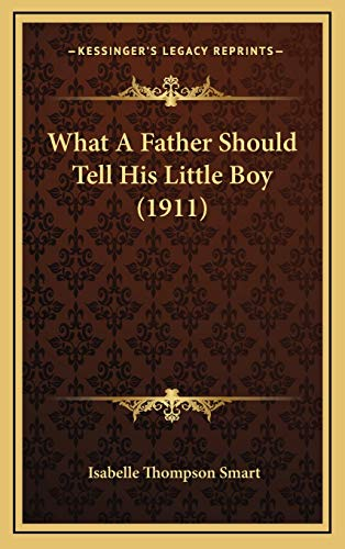 9781167256257: What A Father Should Tell His Little Boy (1911)