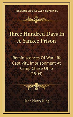 9781167256523: Three Hundred Days In A Yankee Prison: Reminiscences Of War Life Captivity, Imprisonment At Camp Chase Ohio (1904)