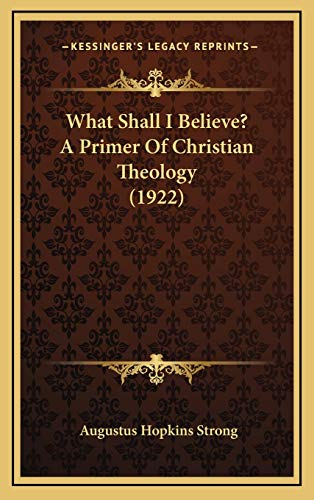 9781167256592: What Shall I Believe? A Primer Of Christian Theology (1922)