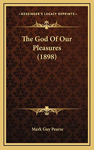 The God Of Our Pleasures (1898) (9781167256714) by Pearse, Mark Guy