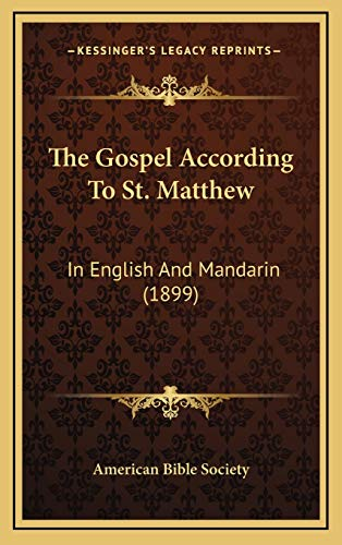 The Gospel According To St. Matthew: In English And Mandarin (1899) (9781167259722) by American Bible Society