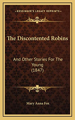 9781167260117: The Discontented Robins: And Other Stories For The Young (1847)