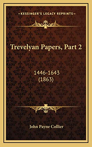 Trevelyan Papers, Part 2: 1446-1643 (1863)