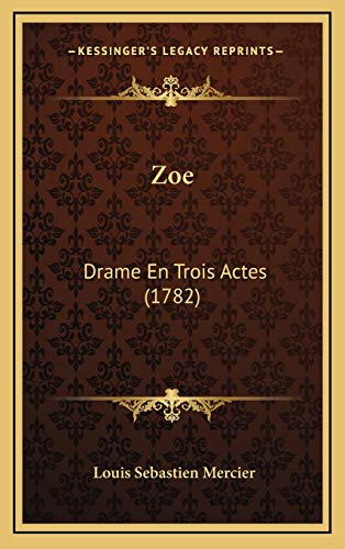 Zoe: Drame En Trois Actes (1782) (French Edition) (9781167263958) by Louis Sebastien Mercier