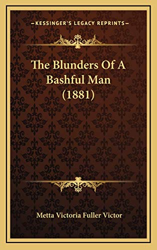 9781167265723: The Blunders Of A Bashful Man (1881)