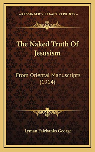 9781167266164: The Naked Truth Of Jesusism: From Oriental Manuscripts (1914)