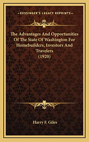 9781167267260: The Advantages And Opportunities Of The State Of Washington For Homebuilders, Investors And Travelers (1920)