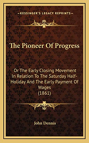9781167267406: The Pioneer Of Progress: Or The Early Closing Movement In Relation To The Saturday Half-Holiday And The Early Payment Of Wages (1861)