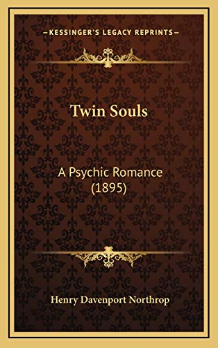 Twin Souls: A Psychic Romance (1895) (1167267486) by Henry Davenport Northrop