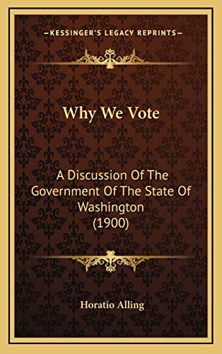 9781167268472: Why We Vote: A Discussion of the Government of the State of Washington (1900)