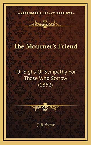 9781167268595: The Mourner's Friend: Or Sighs Of Sympathy For Those Who Sorrow (1852)